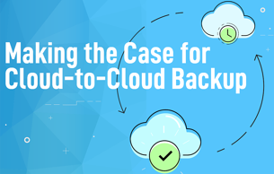 Making a Case for Cloud to Cloud Backup